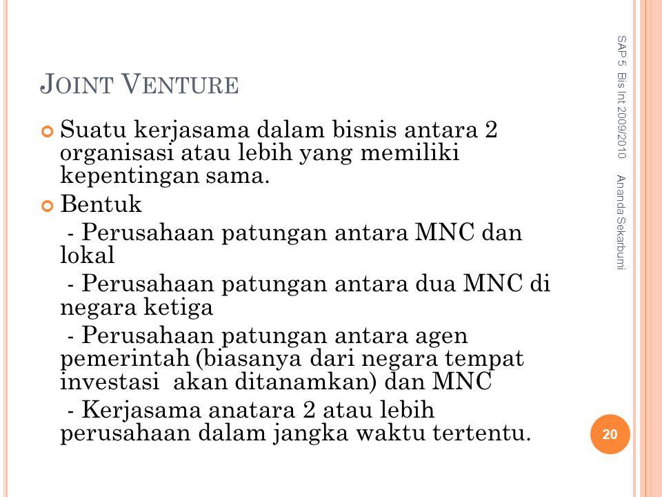 Joint Venture SAP 5 Bis Int 2009/2010. Suatu kerjasama dalam bisnis antara 2 organisasi atau lebih yang memiliki kepentingan sama.