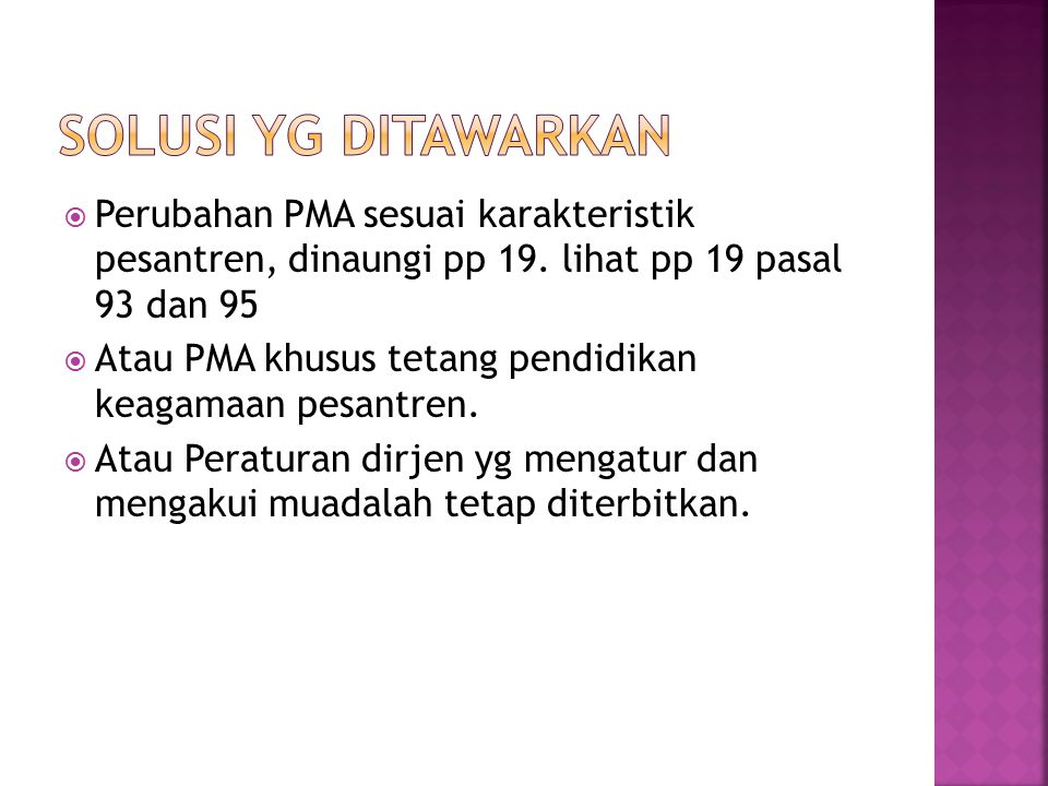Solusi yg ditawarkan Perubahan PMA sesuai karakteristik pesantren, dinaungi pp 19. lihat pp 19 pasal 93 dan 95.