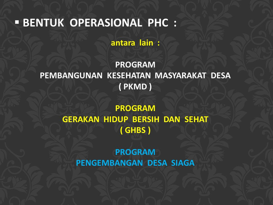 BENTUK OPERASIONAL PHC :