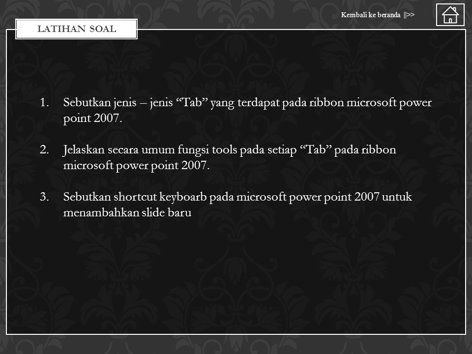 Latihan soal Sebutkan jenis – jenis Tab yang terdapat pada ribbon microsoft power point 2007.