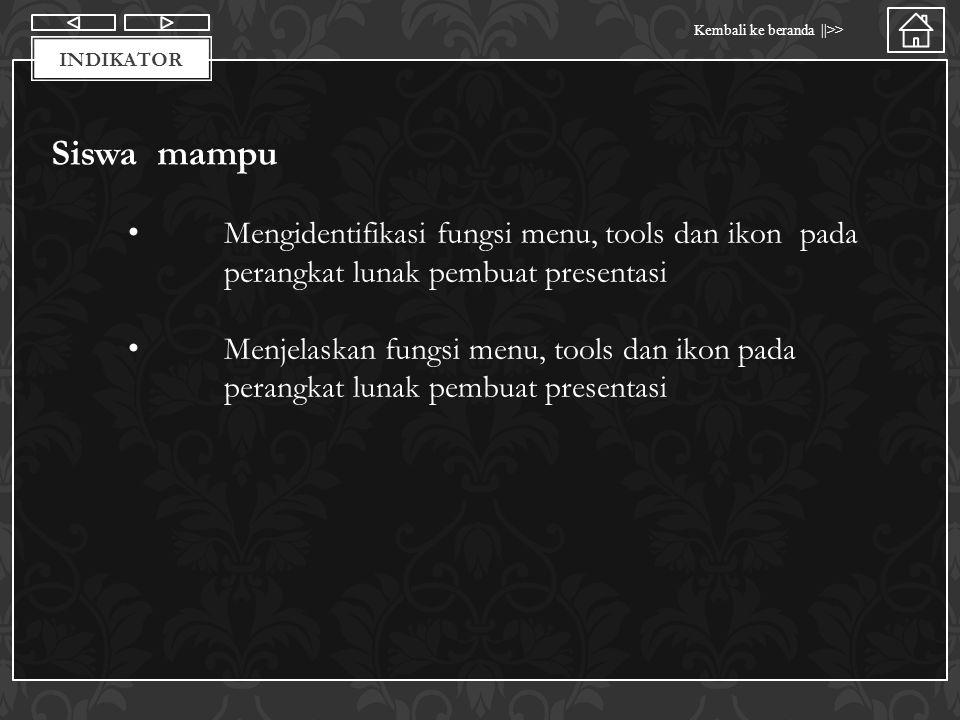 indikator Siswa mampu. Mengidentifikasi fungsi menu, tools dan ikon pada perangkat lunak pembuat presentasi.