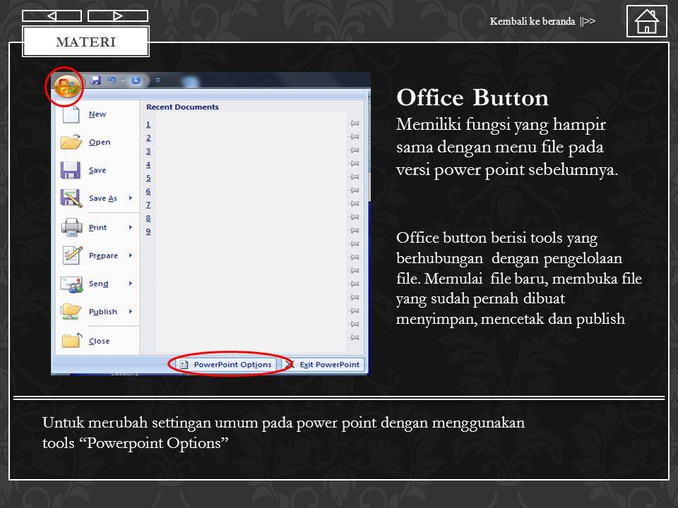 Materi Office Button. Memiliki fungsi yang hampir sama dengan menu file pada versi power point sebelumnya.