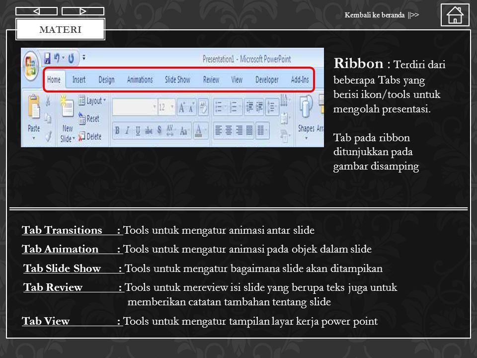 Materi Ribbon : Terdiri dari beberapa Tabs yang berisi ikon/tools untuk mengolah presentasi. Tab pada ribbon ditunjukkan pada gambar disamping.