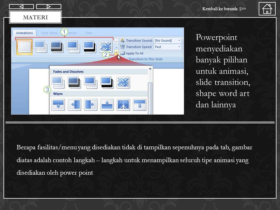 Materi Powerpoint menyediakan banyak pilihan untuk animasi, slide transition, shape word art dan lainnya.