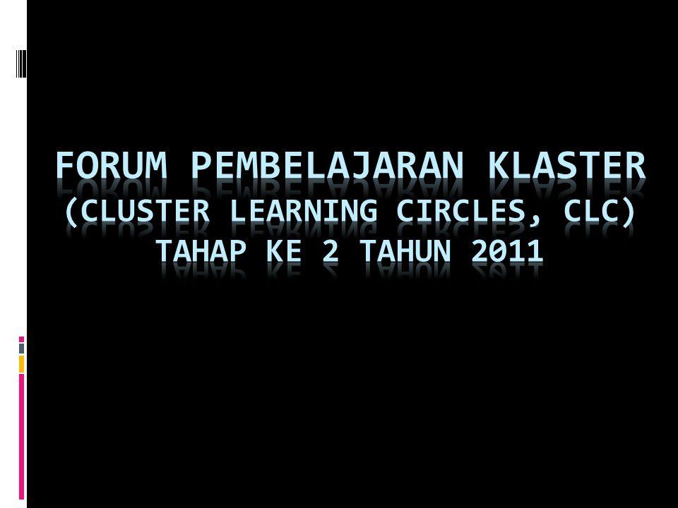 FORUM PEMBELAJARAN KLASTER (CLUSTER LEARNING CIRCLES, CLC) TAHAP KE 2 TAHUN 2011