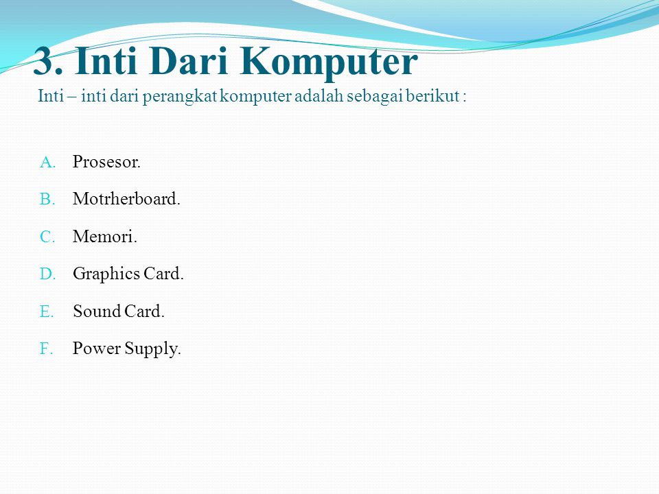 3. Inti Dari Komputer Inti – inti dari perangkat komputer adalah sebagai berikut :