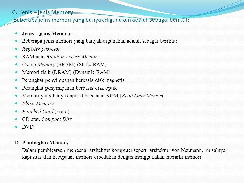 C. Jenis – jenis Memory Beberapa jenis memori yang banyak digunakan adalah sebagai berikut: