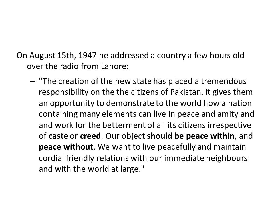 On August 15th, 1947 he addressed a country a few hours old over the radio from Lahore: