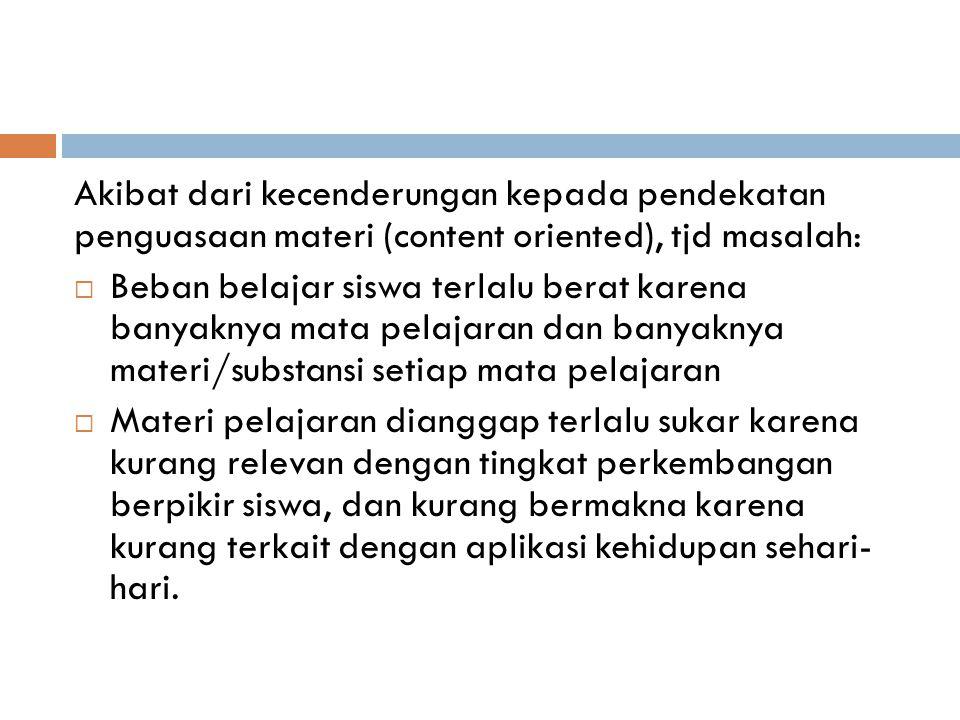 Akibat dari kecenderungan kepada pendekatan penguasaan materi (content oriented), tjd masalah: