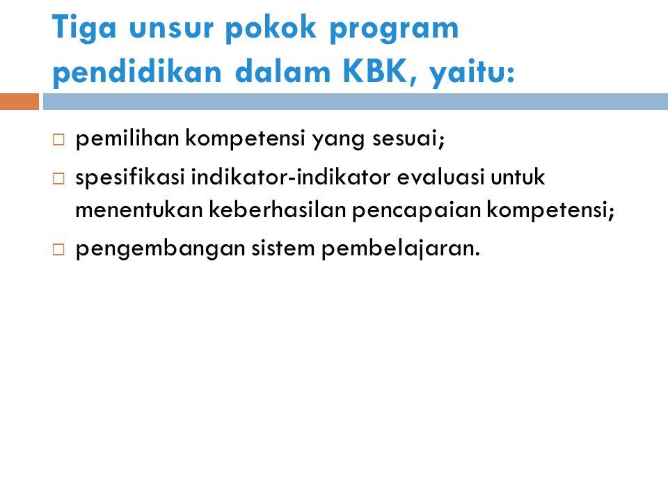 Tiga unsur pokok program pendidikan dalam KBK, yaitu: