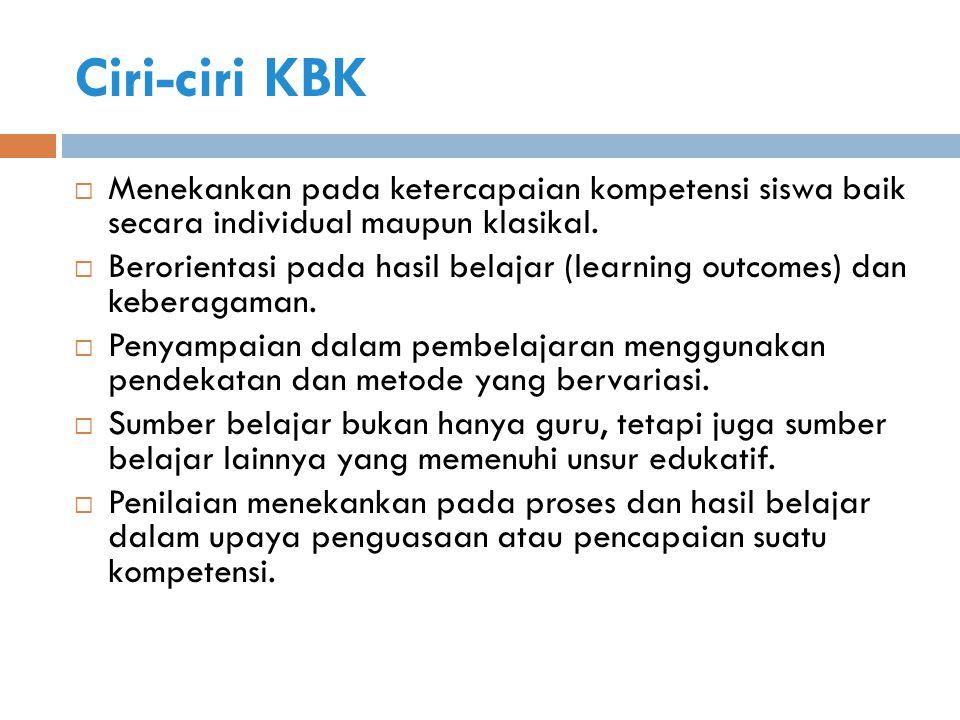Ciri-ciri KBK Menekankan pada ketercapaian kompetensi siswa baik secara individual maupun klasikal.