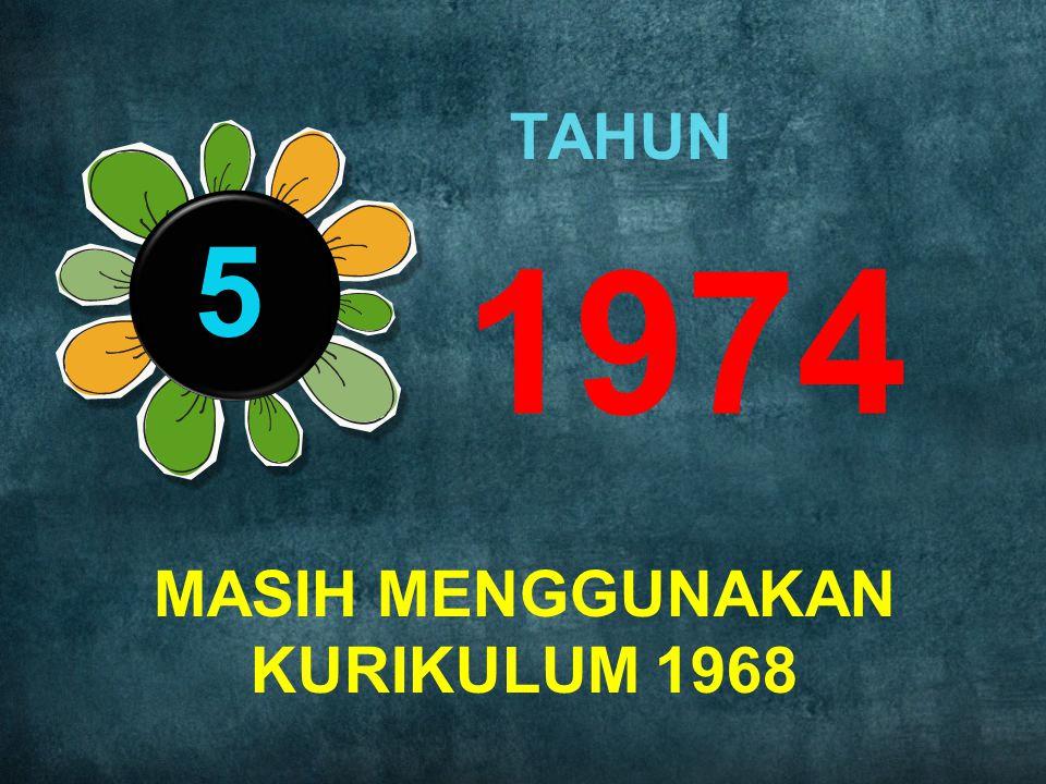 1974 5 TAHUN MASIH MENGGUNAKAN KURIKULUM 1968