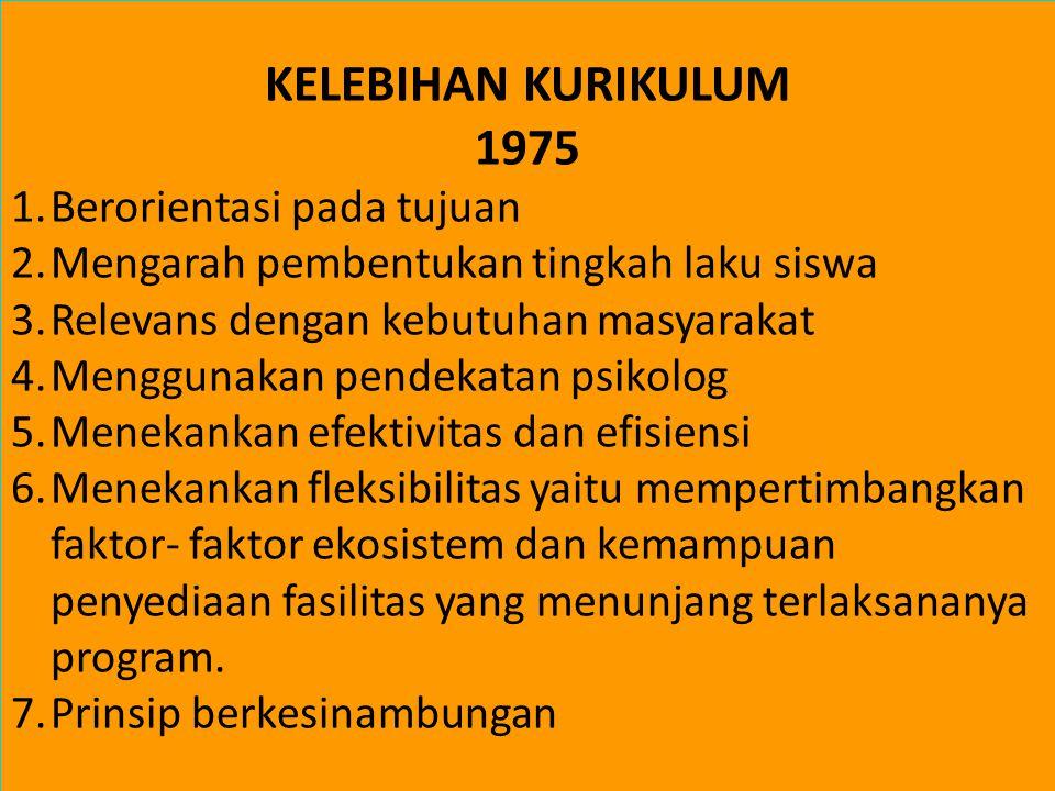 KELEBIHAN KURIKULUM 1975 Berorientasi pada tujuan