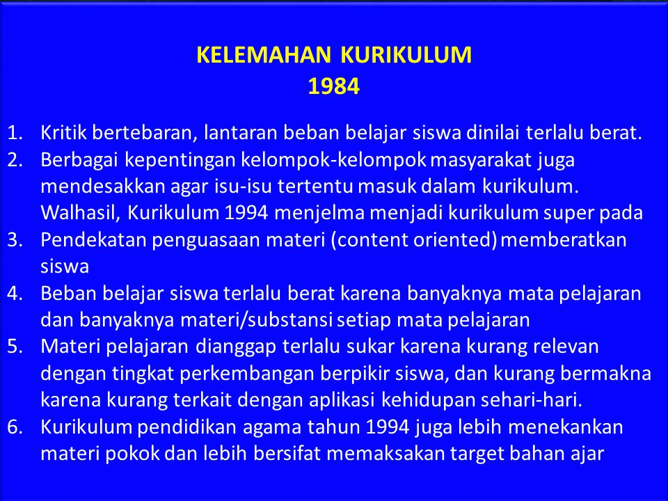 KELEMAHAN KURIKULUM 1984. Kritik bertebaran, lantaran beban belajar siswa dinilai terlalu berat.