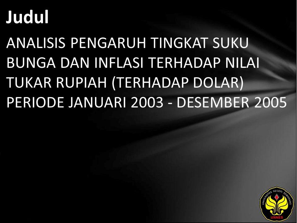 Judul ANALISIS PENGARUH TINGKAT SUKU BUNGA DAN INFLASI TERHADAP NILAI TUKAR RUPIAH (TERHADAP DOLAR) PERIODE JANUARI 2003 - DESEMBER 2005.