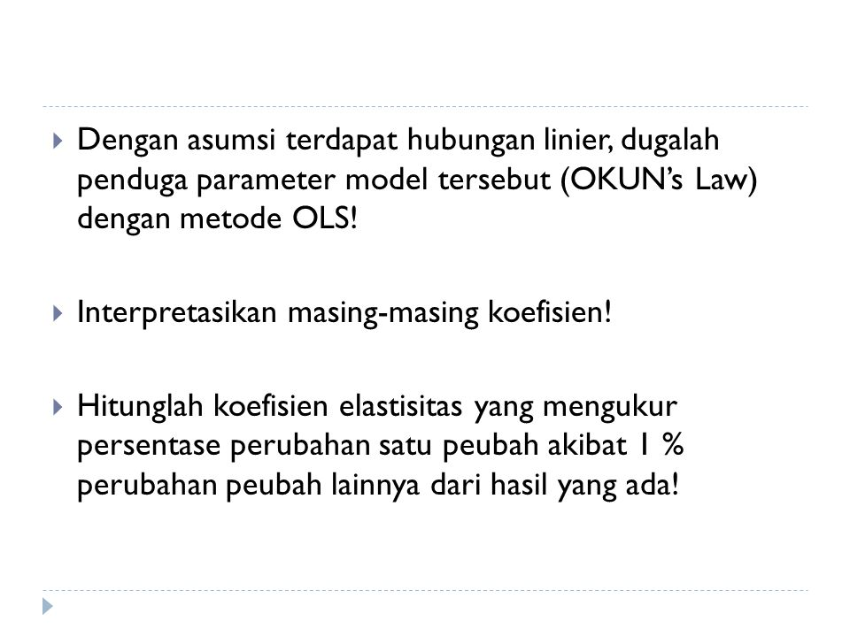 Dengan asumsi terdapat hubungan linier, dugalah penduga parameter model tersebut (OKUN's Law) dengan metode OLS!