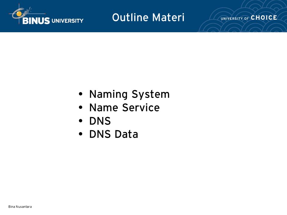 Outline Materi Naming System Name Service DNS DNS Data Bina Nusantara