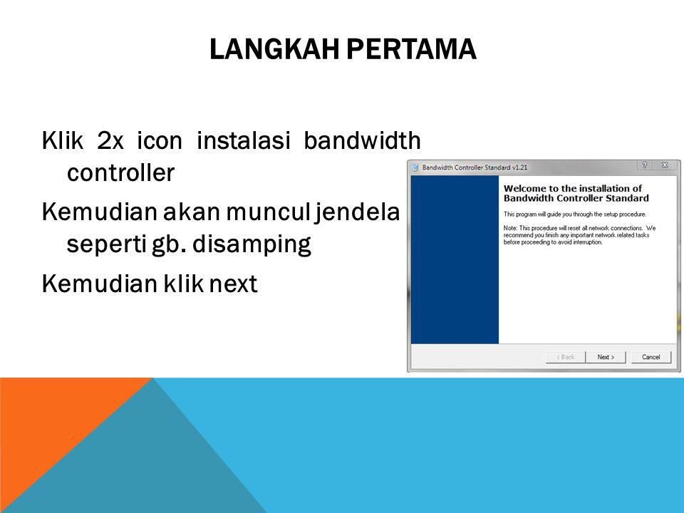 LANGKAH PERTAMA Klik 2x icon instalasi bandwidth controller Kemudian akan muncul jendela seperti gb.
