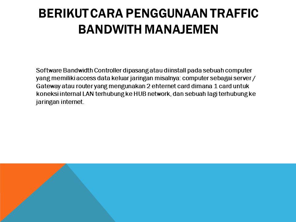 Berikut cara penggunaan traffic bandwith manajemen