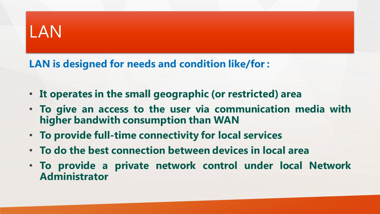 LAN LAN is designed for needs and condition like/for :