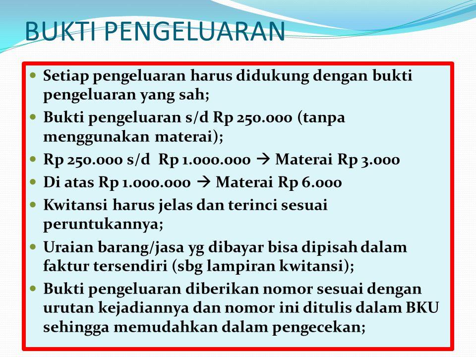 BUKTI PENGELUARAN Setiap pengeluaran harus didukung dengan bukti pengeluaran yang sah; Bukti pengeluaran s/d Rp 250.000 (tanpa menggunakan materai);