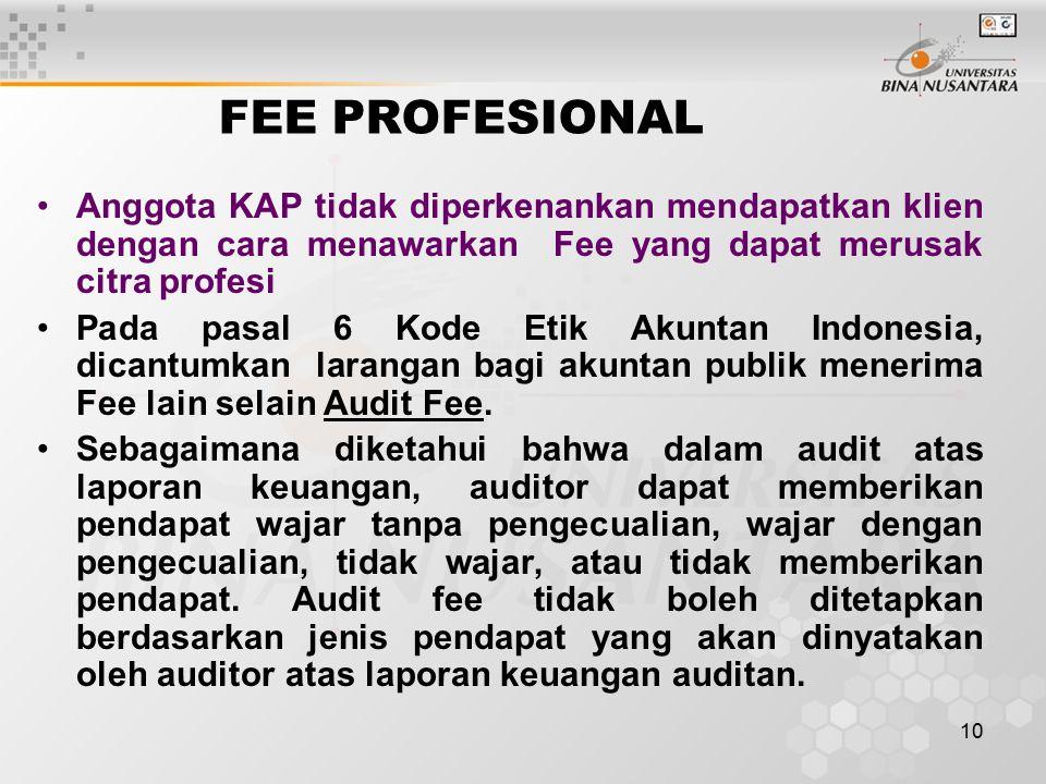 FEE PROFESIONAL Anggota KAP tidak diperkenankan mendapatkan klien dengan cara menawarkan Fee yang dapat merusak citra profesi.
