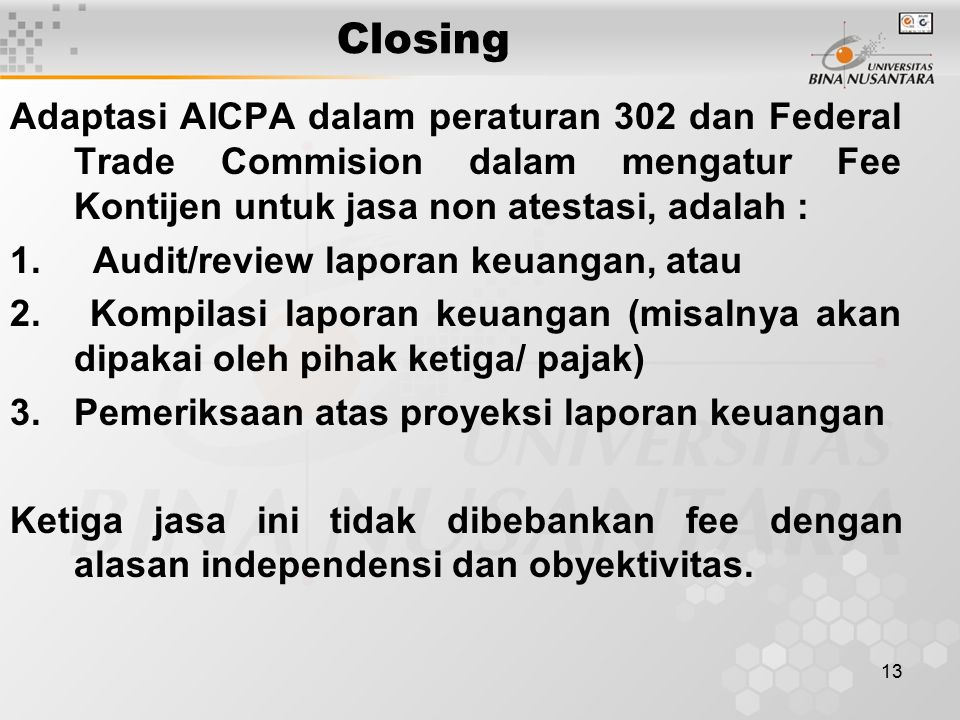 Closing Adaptasi AICPA dalam peraturan 302 dan Federal Trade Commision dalam mengatur Fee Kontijen untuk jasa non atestasi, adalah :