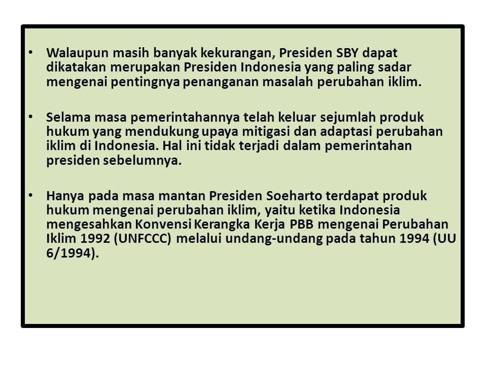 Walaupun masih banyak kekurangan, Presiden SBY dapat dikatakan merupakan Presiden Indonesia yang paling sadar mengenai pentingnya penanganan masalah perubahan iklim.