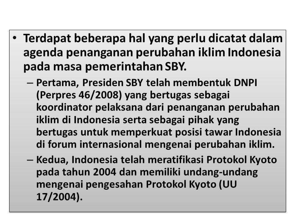 Terdapat beberapa hal yang perlu dicatat dalam agenda penanganan perubahan iklim Indonesia pada masa pemerintahan SBY.