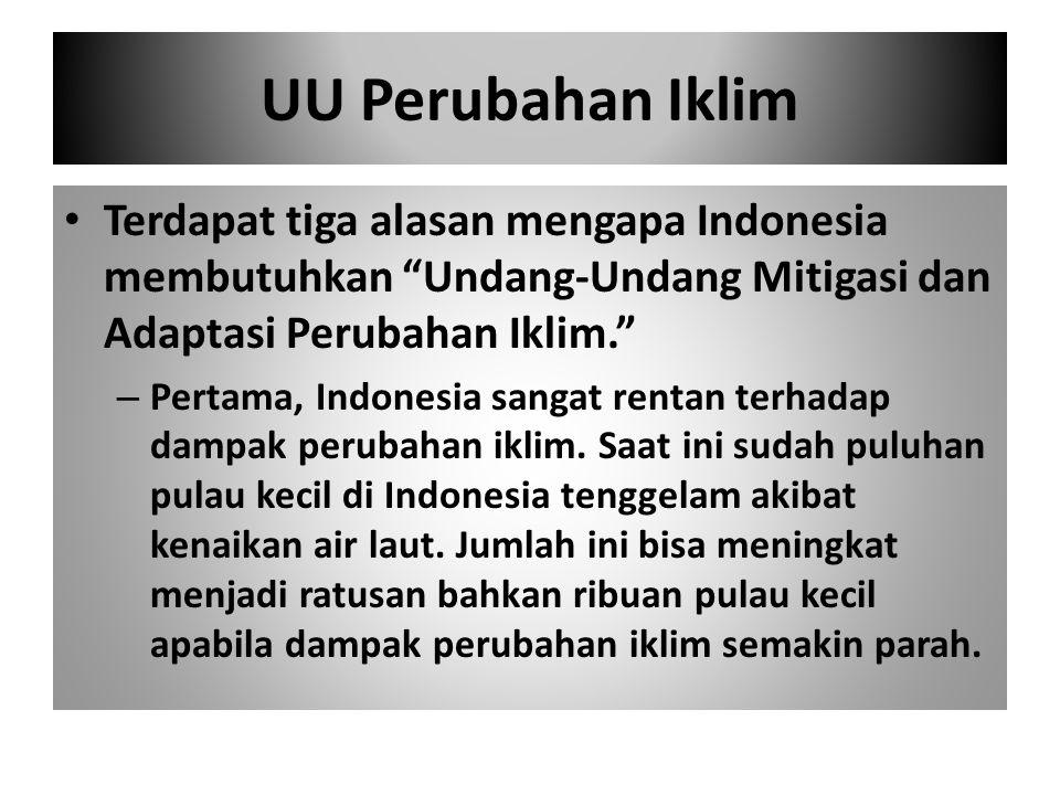 UU Perubahan Iklim Terdapat tiga alasan mengapa Indonesia membutuhkan Undang-Undang Mitigasi dan Adaptasi Perubahan Iklim.