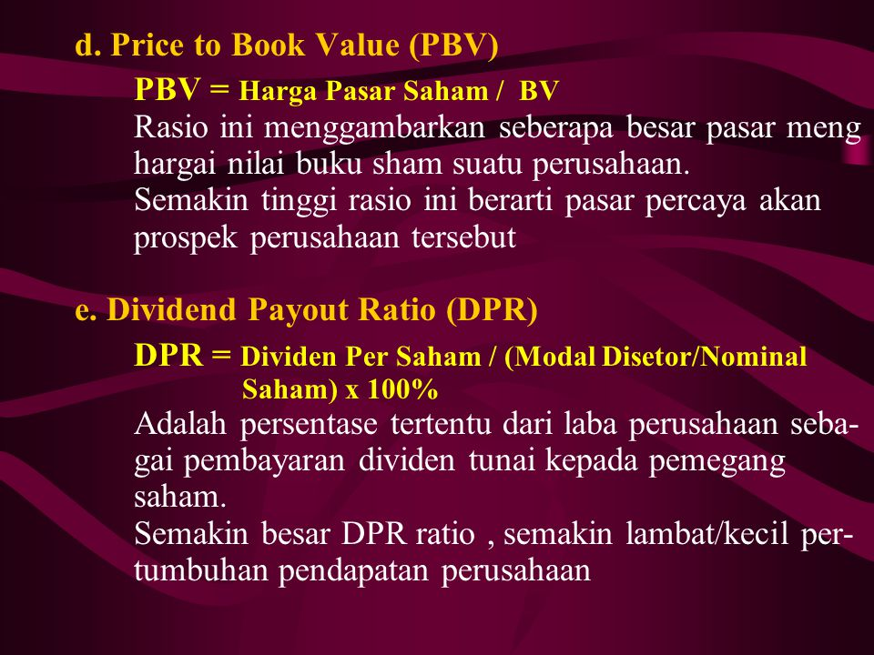 d. Price to Book Value (PBV) PBV = Harga Pasar Saham / BV