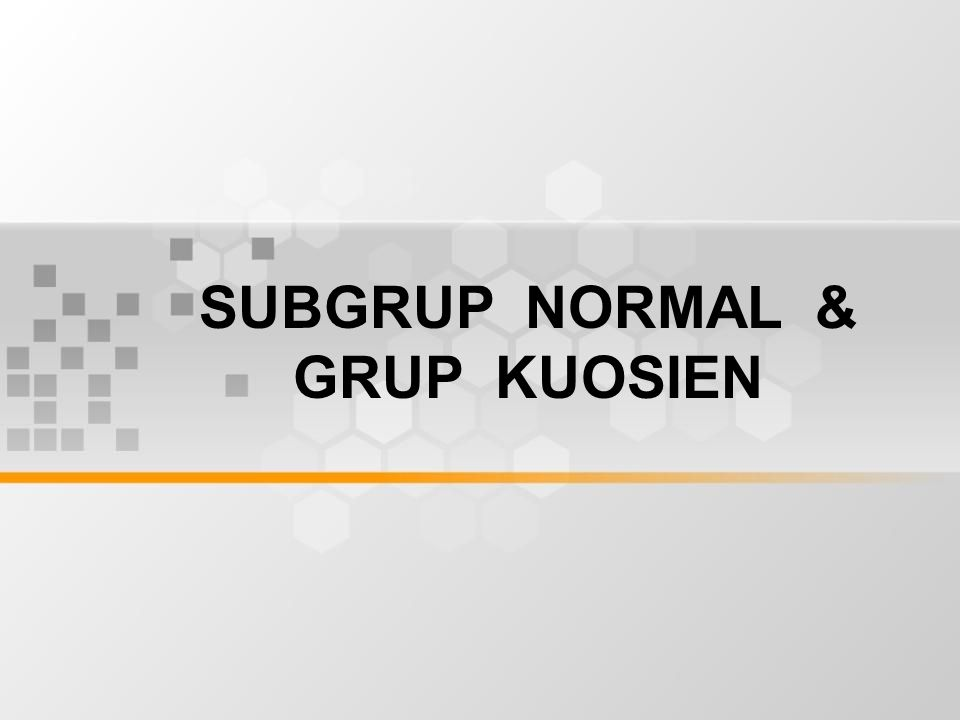 SUBGRUP NORMAL & GRUP KUOSIEN
