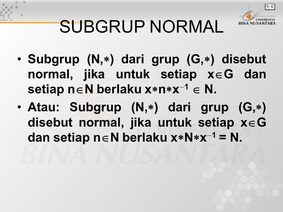 SUBGRUP NORMAL Subgrup (N,) dari grup (G,) disebut normal, jika untuk setiap xG dan setiap nN berlaku xnx1  N.