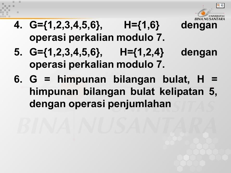 G={1,2,3,4,5,6}, H={1,6} dengan operasi perkalian modulo 7.