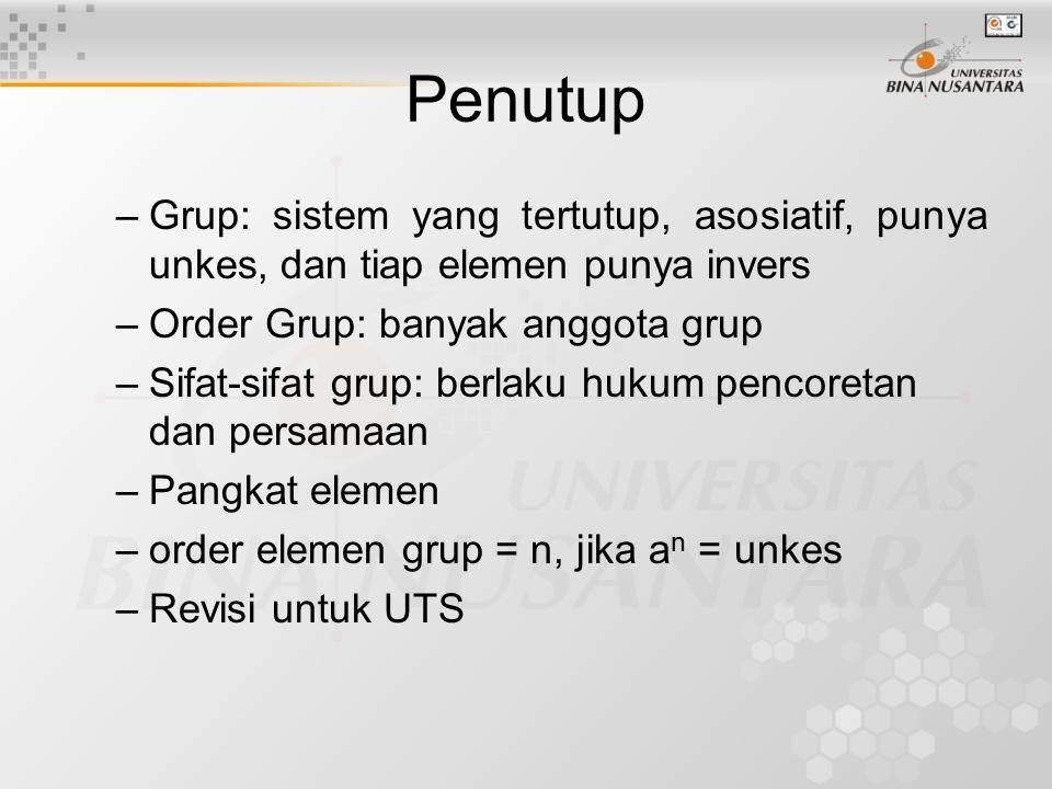 Penutup Grup: sistem yang tertutup, asosiatif, punya unkes, dan tiap elemen punya invers. Order Grup: banyak anggota grup.