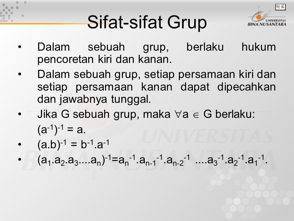 Sifat-sifat Grup Dalam sebuah grup, berlaku hukum pencoretan kiri dan kanan.