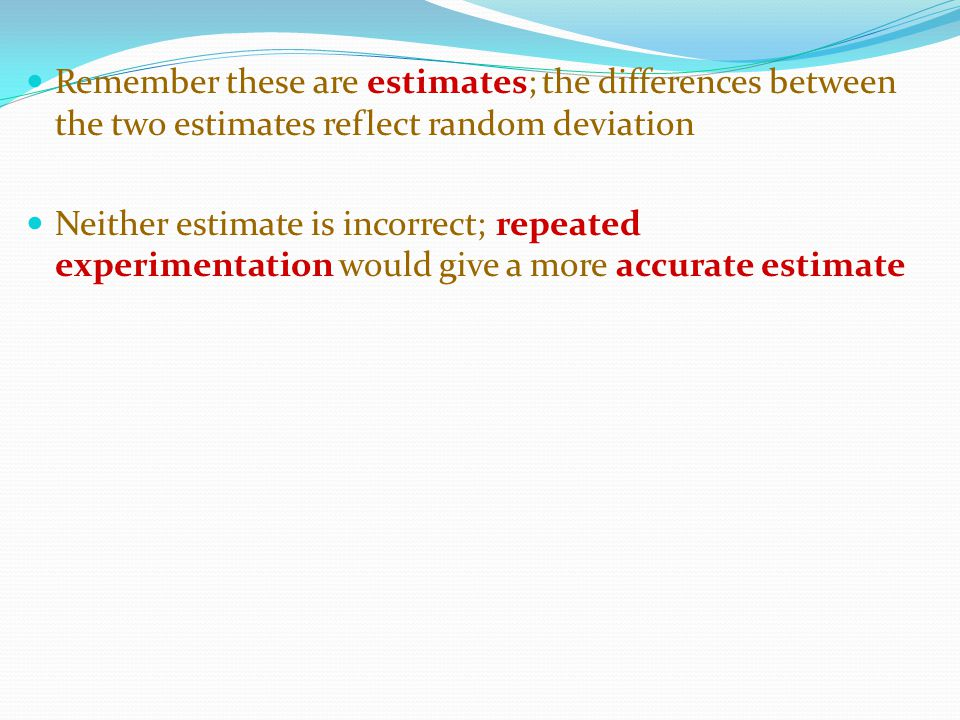 Remember these are estimates; the differences between the two estimates reflect random deviation