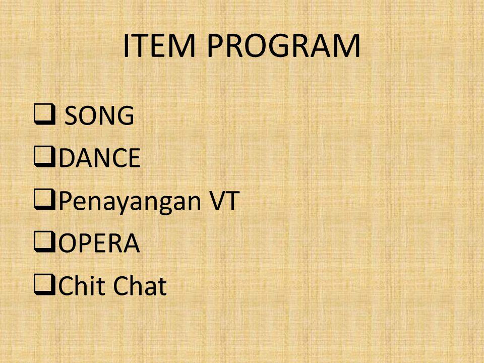 ITEM PROGRAM SONG DANCE Penayangan VT OPERA Chit Chat