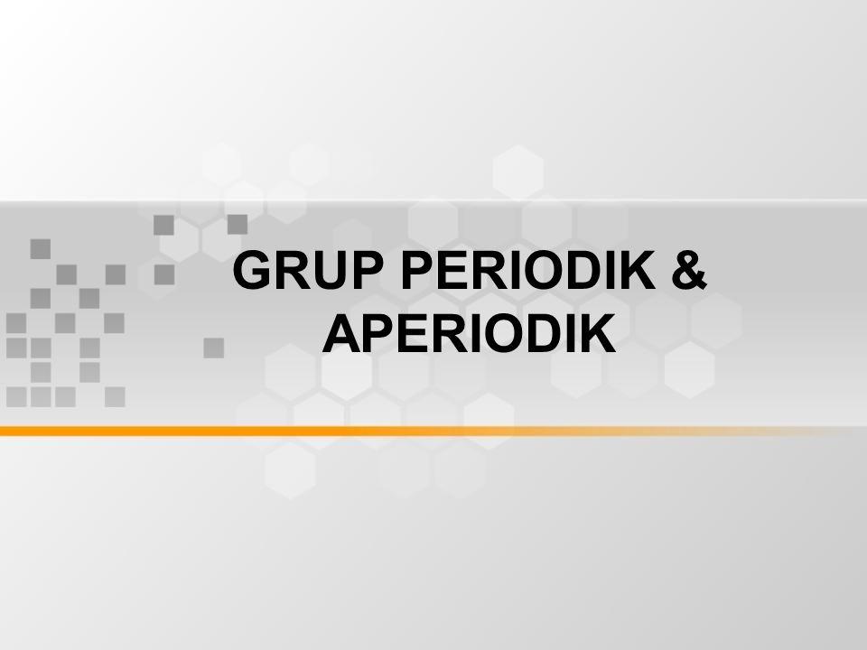 GRUP PERIODIK & APERIODIK