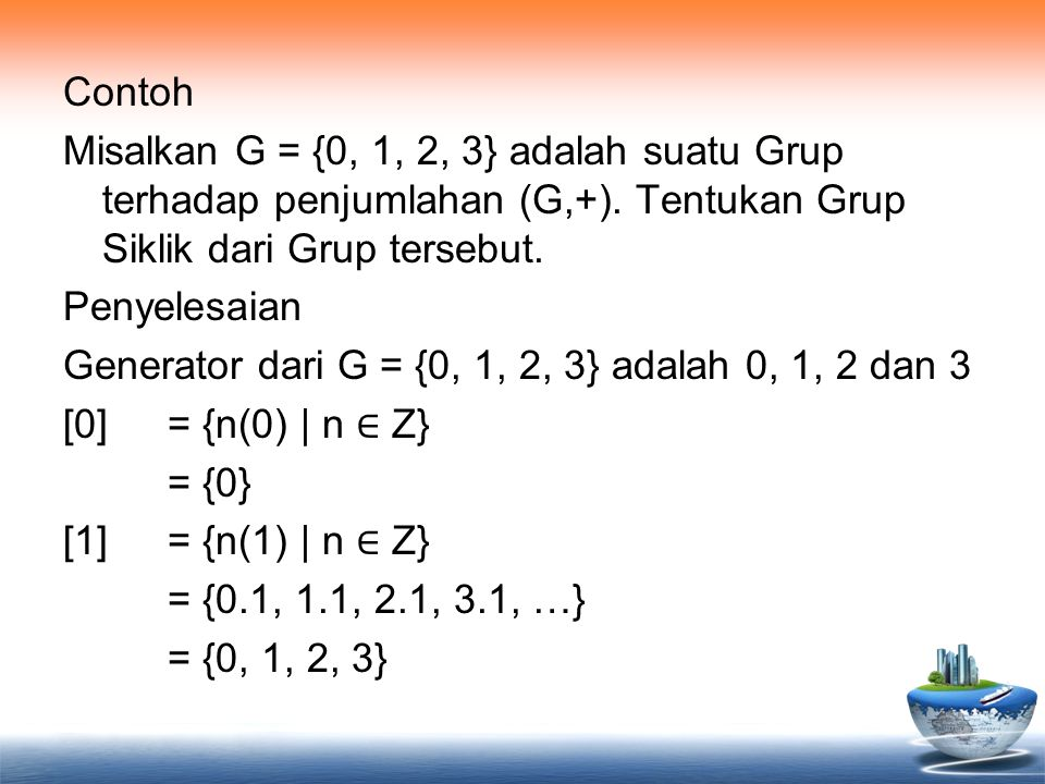 Contoh Misalkan G = {0, 1, 2, 3} adalah suatu Grup terhadap penjumlahan (G,+).