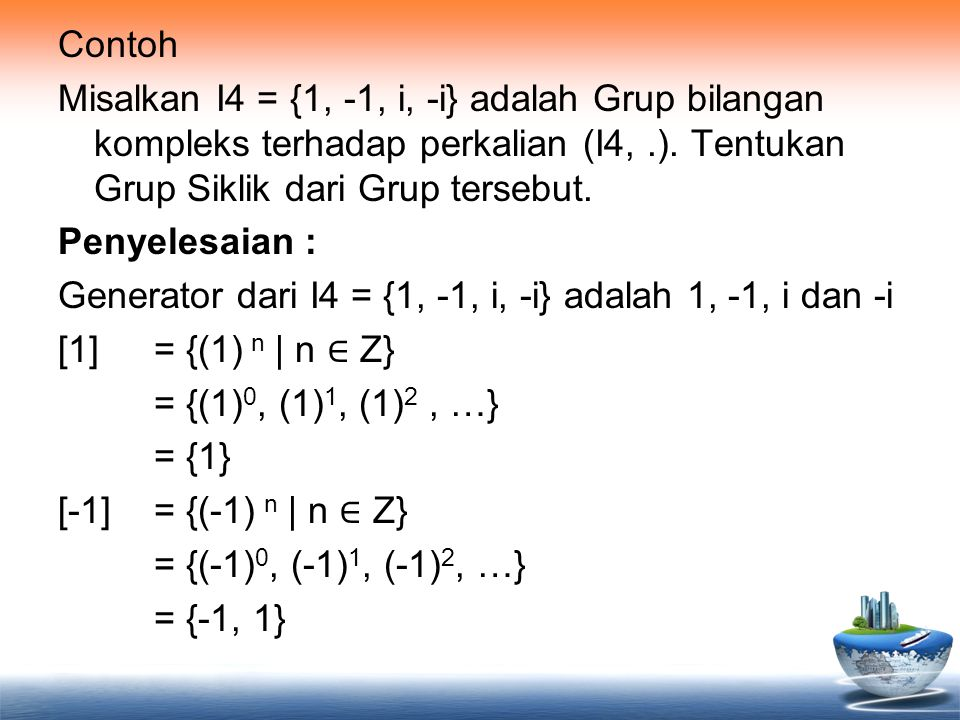Contoh Misalkan I4 = {1, -1, i, -i} adalah Grup bilangan kompleks terhadap perkalian (I4, .).