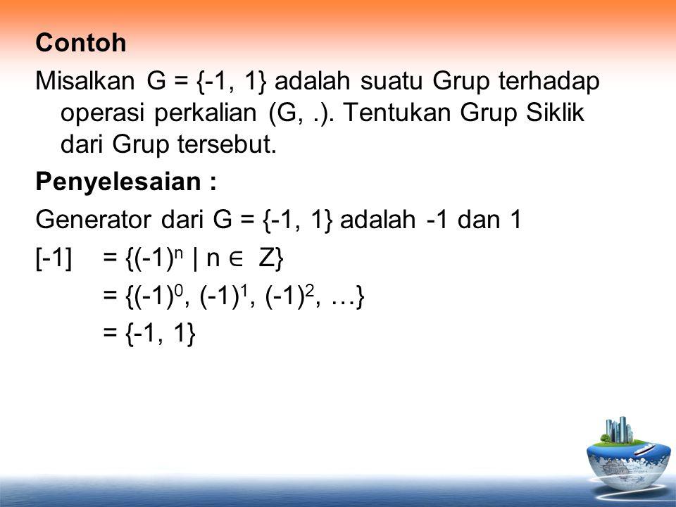 Contoh Misalkan G = {-1, 1} adalah suatu Grup terhadap operasi perkalian (G, .).