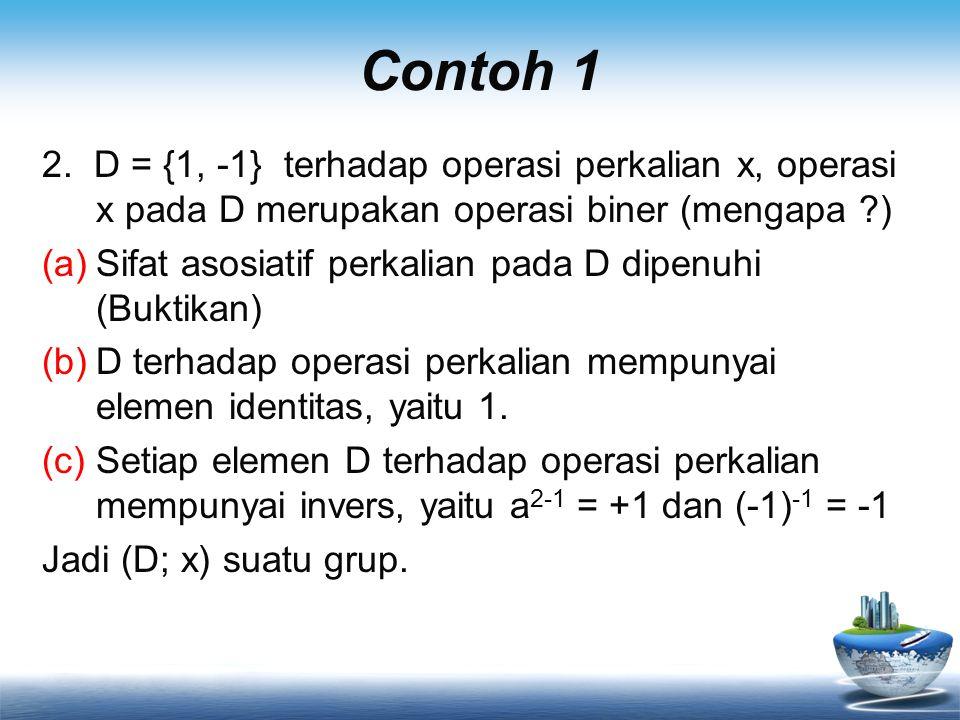 Contoh 1 2. D = {1, -1} terhadap operasi perkalian x, operasi x pada D merupakan operasi biner (mengapa )