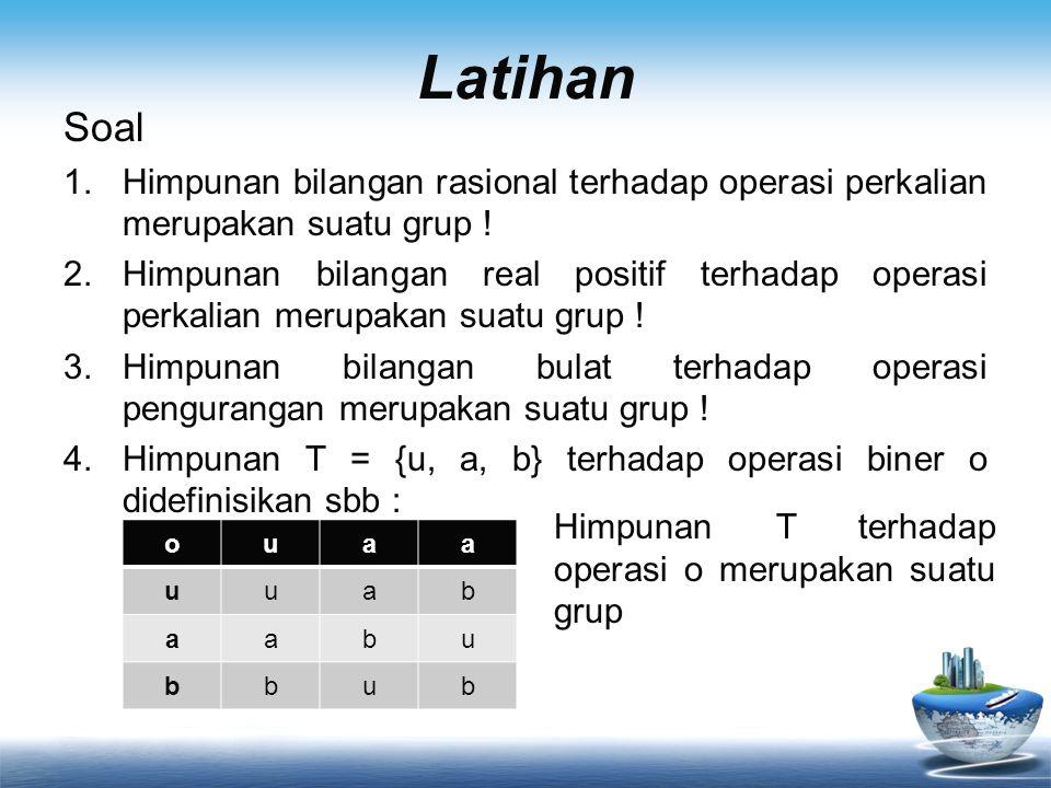 Latihan Soal. Himpunan bilangan rasional terhadap operasi perkalian merupakan suatu grup !