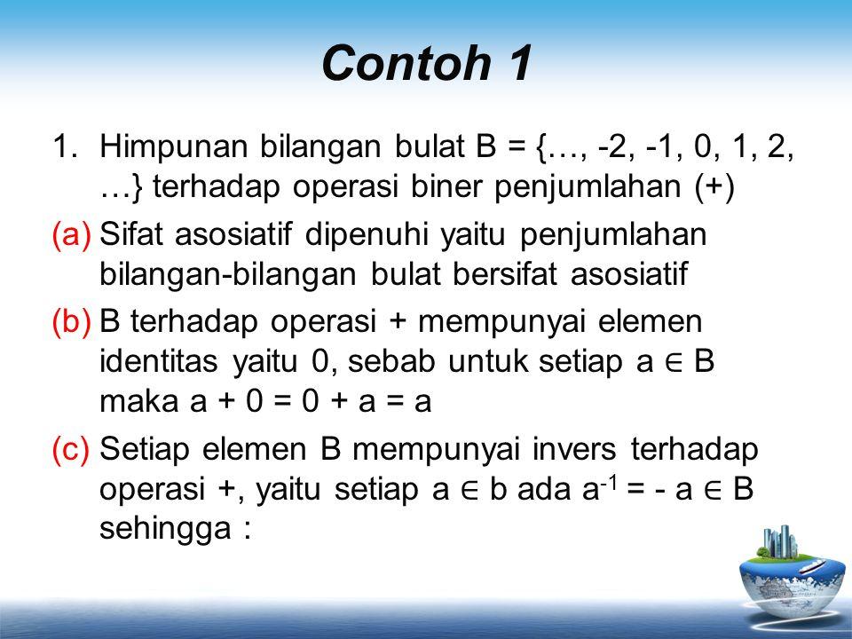 Contoh 1 Himpunan bilangan bulat B = {…, -2, -1, 0, 1, 2, …} terhadap operasi biner penjumlahan (+)