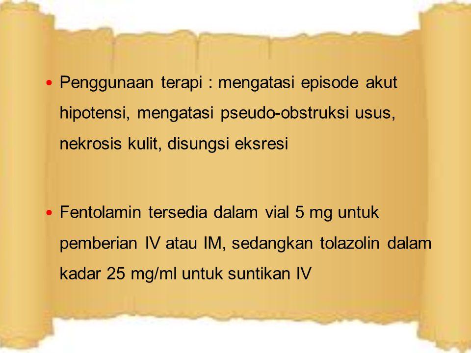Penggunaan terapi : mengatasi episode akut hipotensi, mengatasi pseudo-obstruksi usus, nekrosis kulit, disungsi eksresi