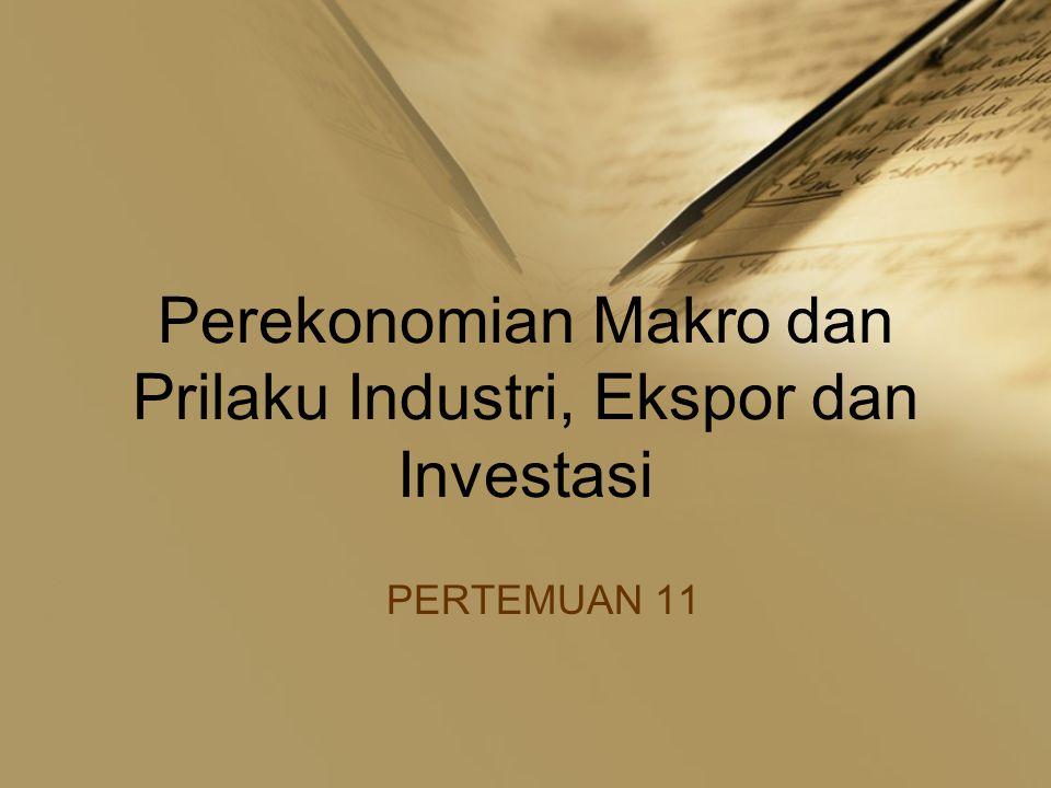 Perekonomian Makro dan Prilaku Industri, Ekspor dan Investasi