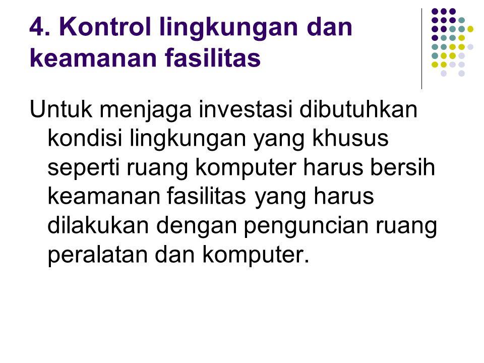 4. Kontrol lingkungan dan keamanan fasilitas