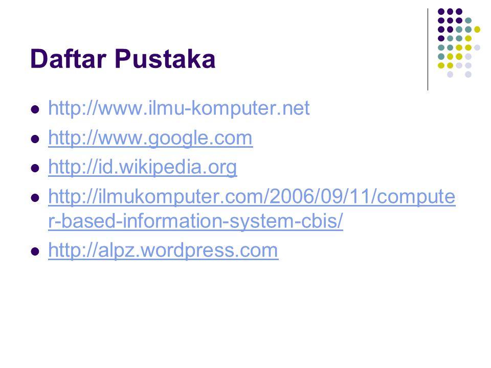 Daftar Pustaka http://www.ilmu-komputer.net http://www.google.com