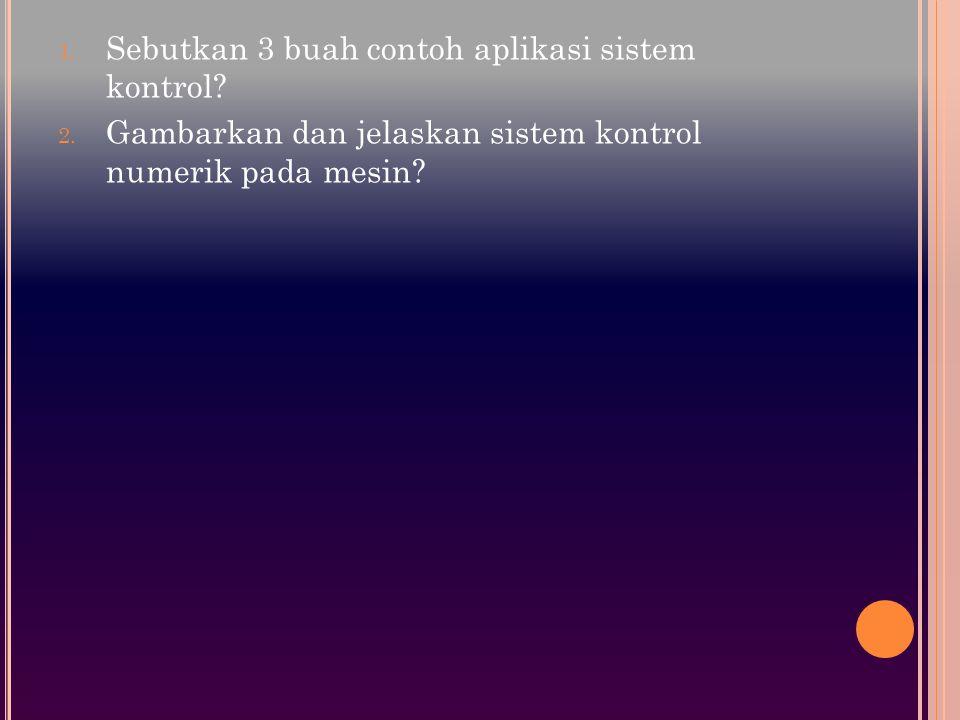 Sebutkan 3 buah contoh aplikasi sistem kontrol